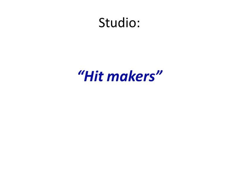 "Studio: ""Hit makers"""