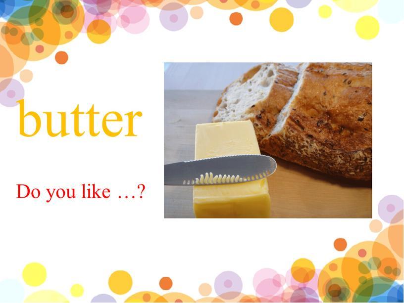 butter Do you like …?