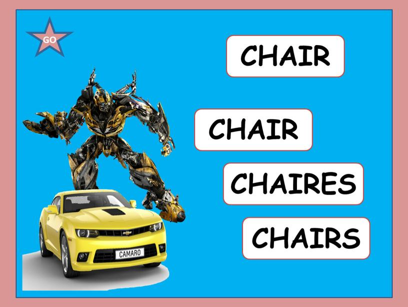 CHAIR CHAIRS CHAIRES CHAIR GO