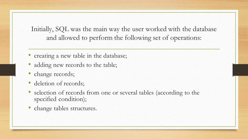 Initially, SQL was the main way the user worked with the database and allowed to perform the following set of operations: creating a new table…