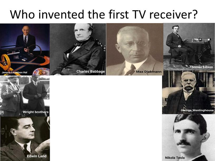 Who invented the first TV receiver?