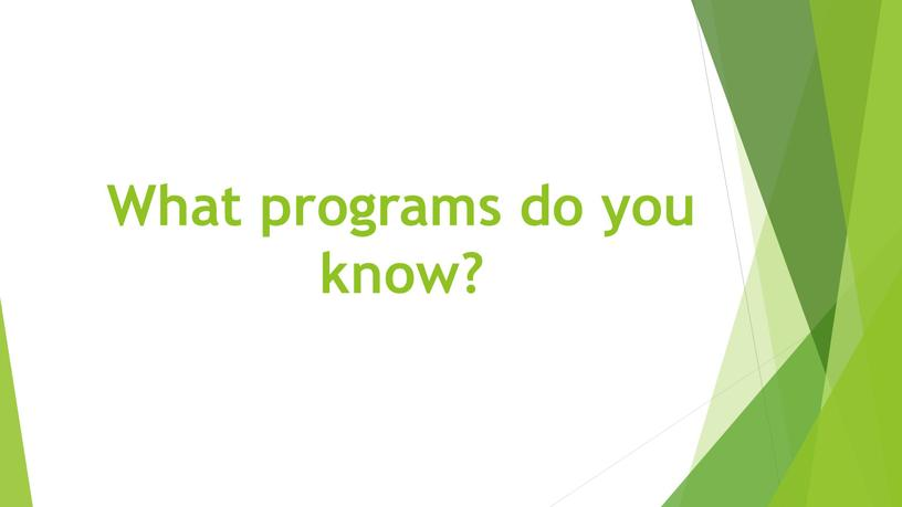 What programs do you know?