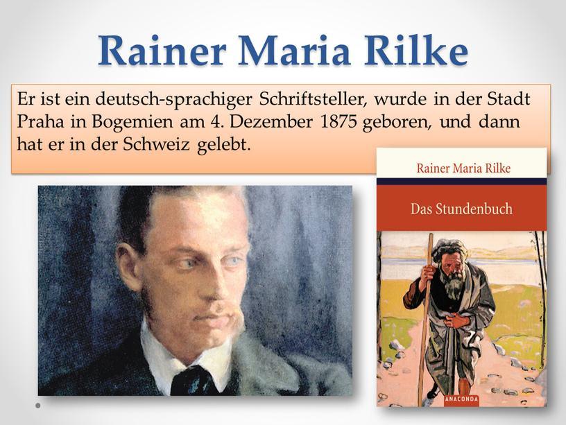 Rainer Maria Rilke Er ist ein deutsch-sprachiger