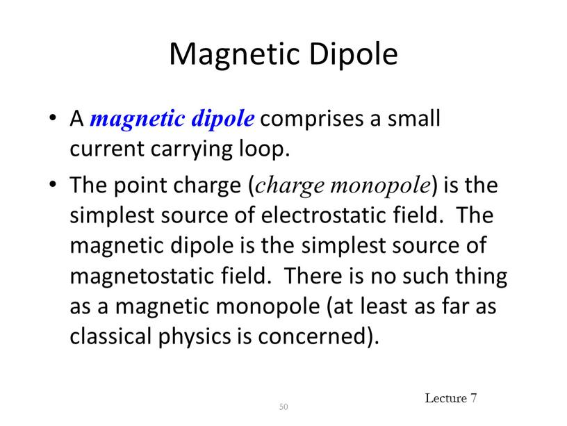 Magnetic Dipole A magnetic dipole comprises a small current carrying loop