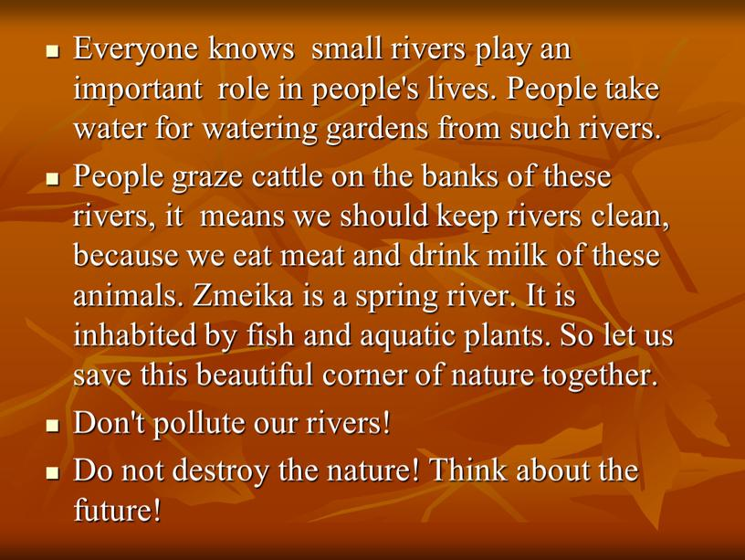Everyone knows small rivers play an important role in people's lives