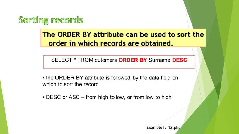 Sorting records The ORDER BY attribute can be used to sort the order in which records are obtained