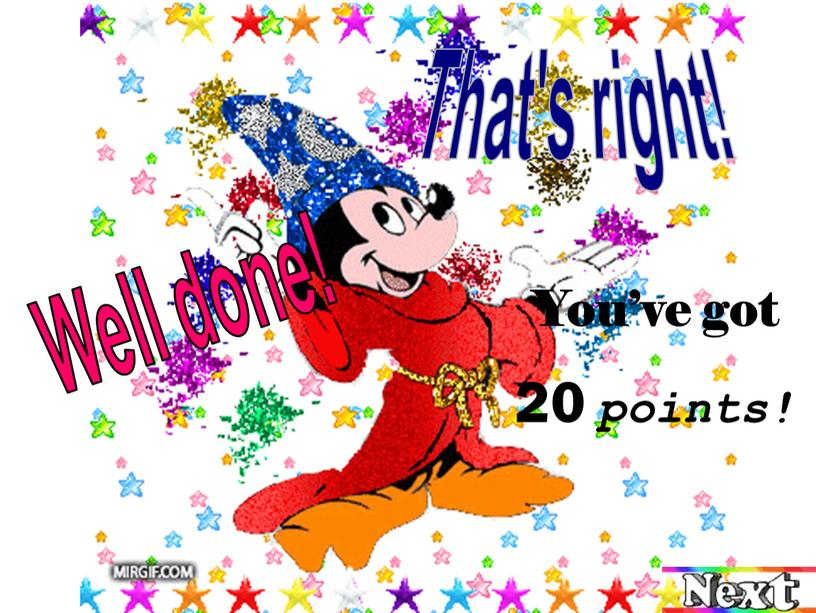 That's right! Well done! You've got 20 points!