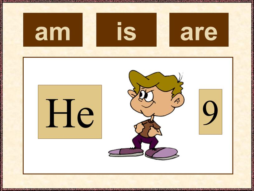 am He 9 is are
