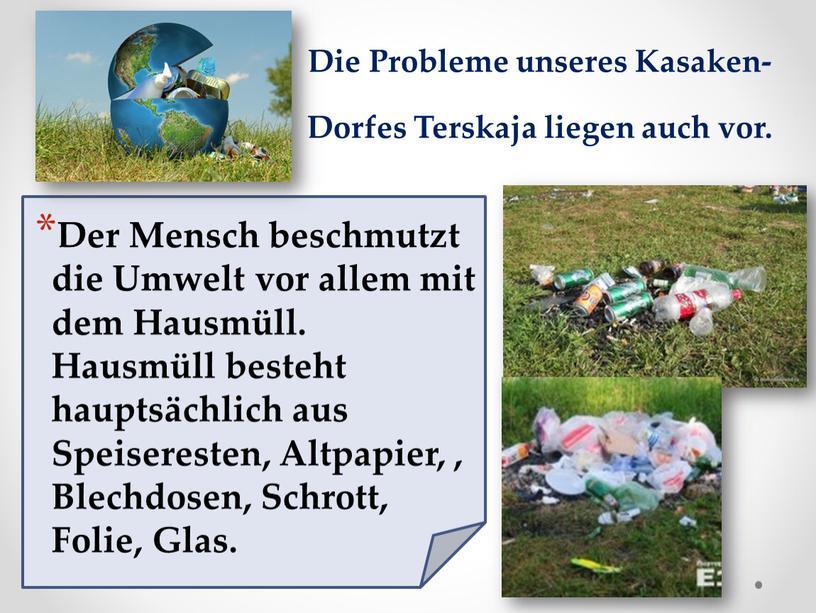 Der Mensch beschmutzt die Umwelt vor allem mit dem