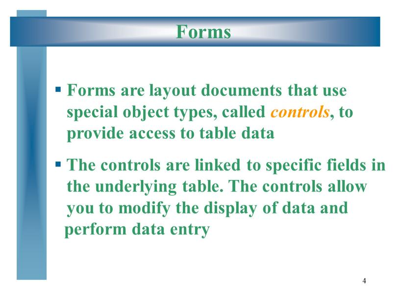 Forms Forms are layout documents that use special object types, called controls , to provide access to table data