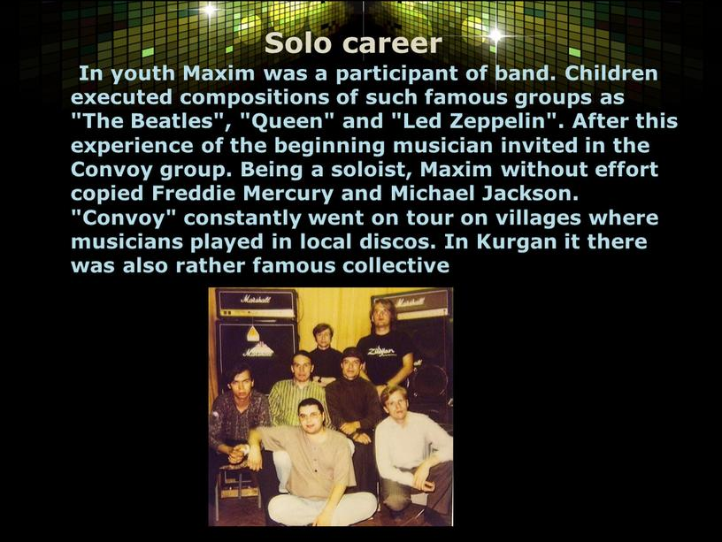 Solo career In youth Maxim was a participant of band