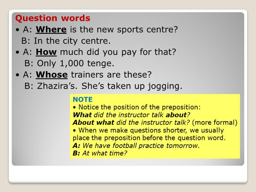 Question words • A: Where is the new sports centre?