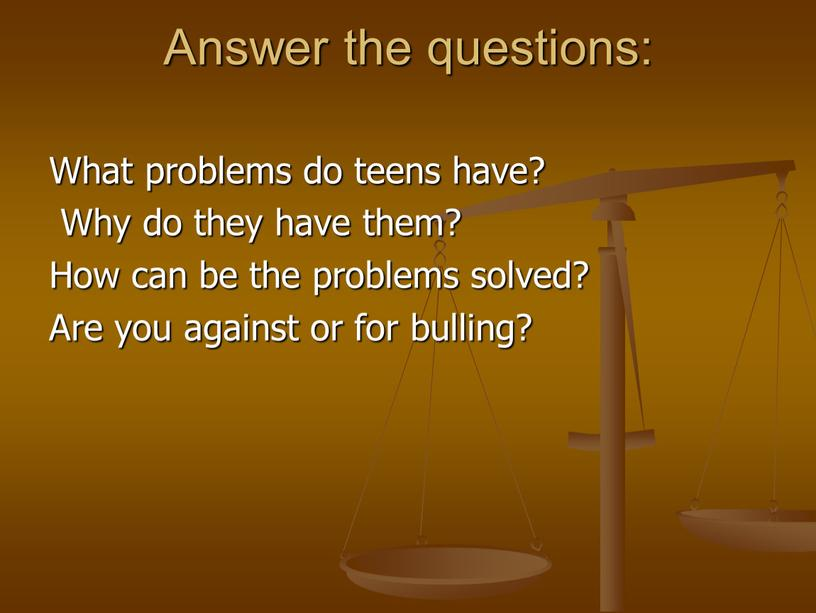 Answer the questions: What problems do teens have?