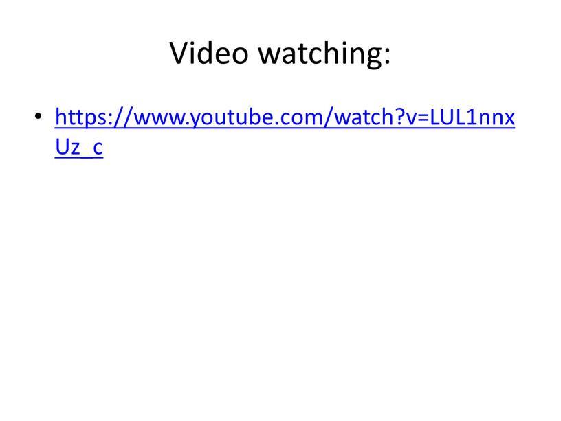 Video watching: https://www.youtube