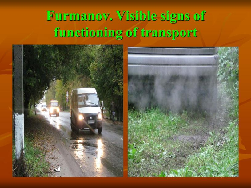 Furmanov. Visible signs of functioning of transport