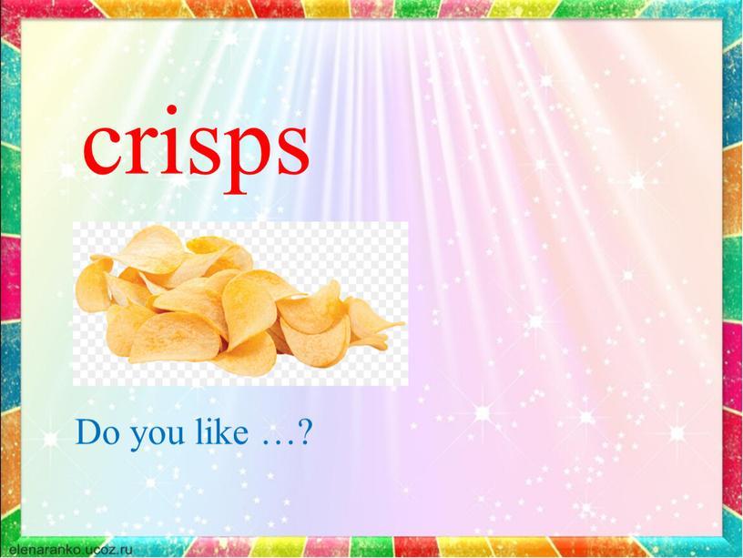 crisps Do you like …?
