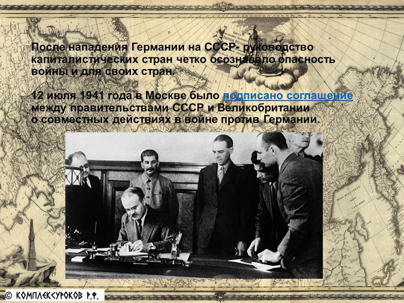 После нападения Германии на СССР- руководство капиталистических стран четко осознавало опасность войны и для своих стран