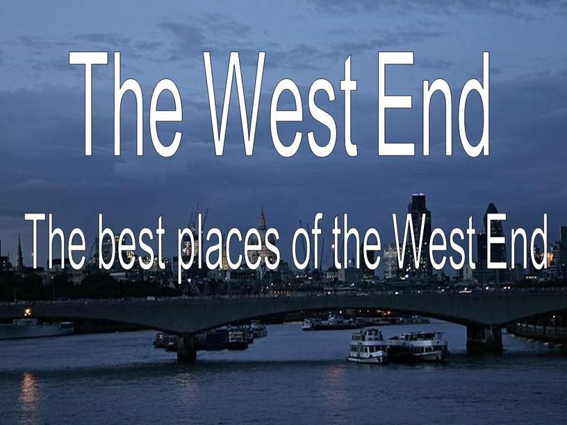 The West End The best places of the