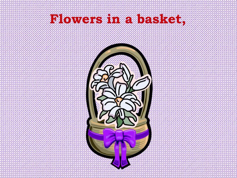 Flowers in a basket,