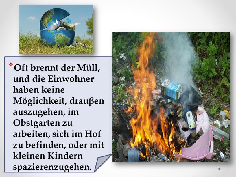 Oft brennt der Müll, und die Einwohner haben keine