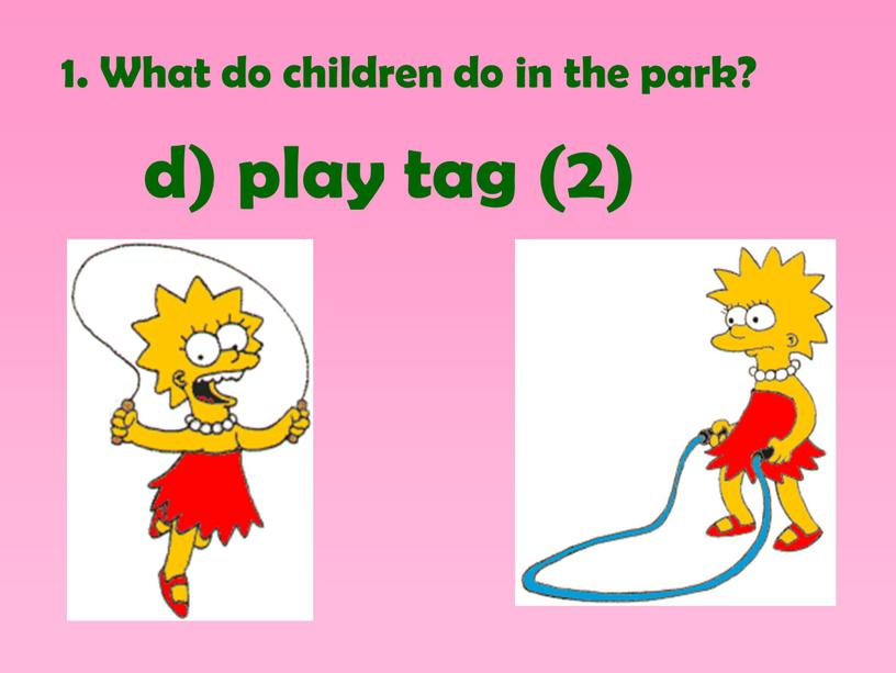 What do children do in the park? d) play tag (2)
