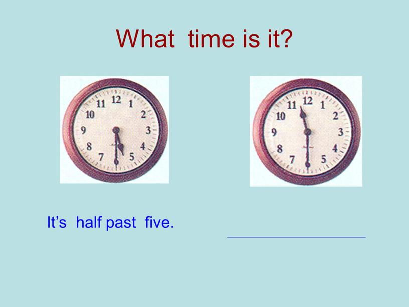 What time is it? It's half past five