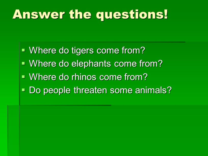 Answer the questions! Where do tigers come from?