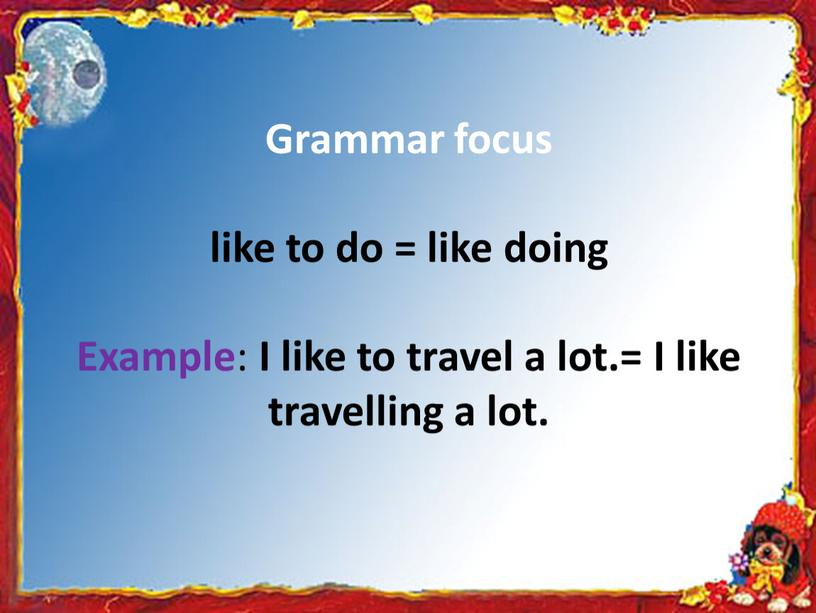 Grammar focus like to do = like doing