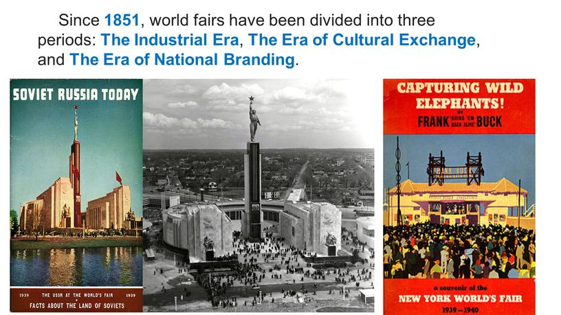 Since 1851 , world fairs have been divided into three periods: