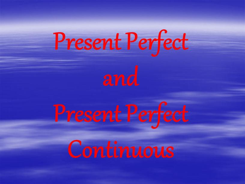 Present Perfect and Present Perfect