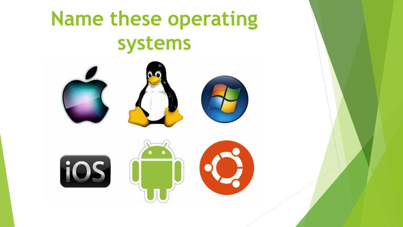 Name these operating systems