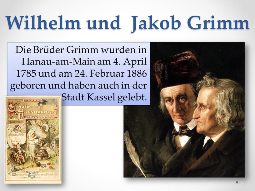 Wilhelm und Jakob Grimm Die Brüder