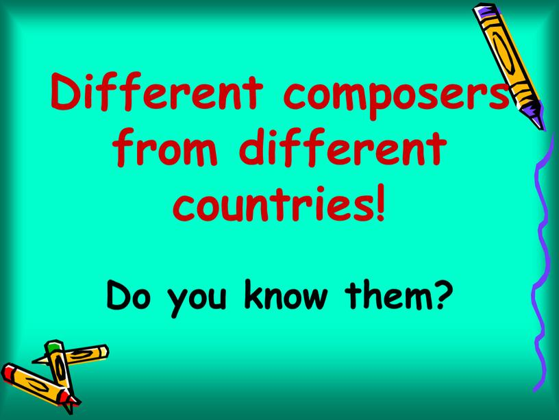 Different composers from different countries!
