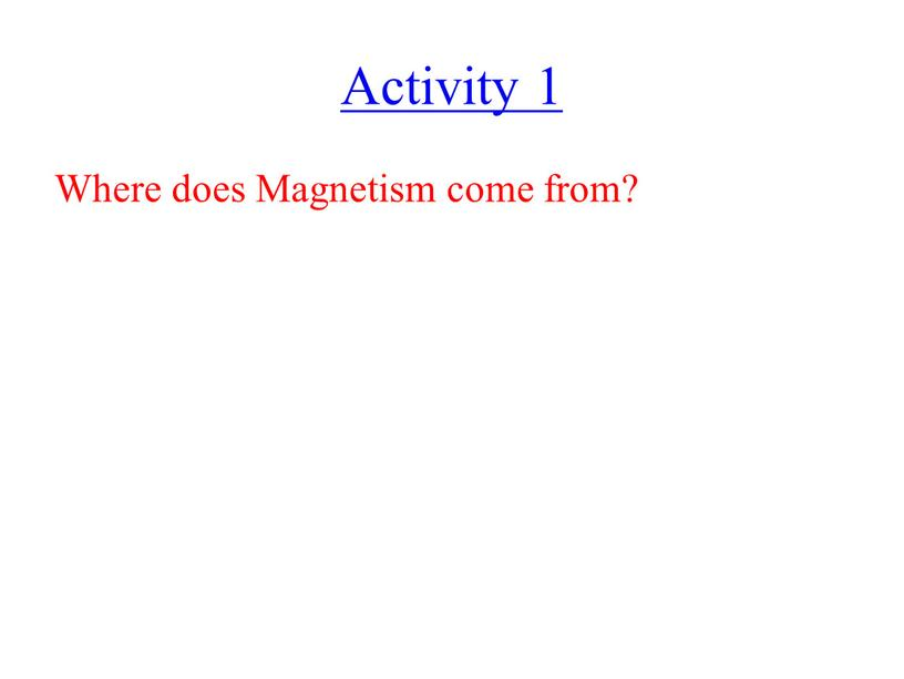 Activity 1 Where does Magnetism come from?
