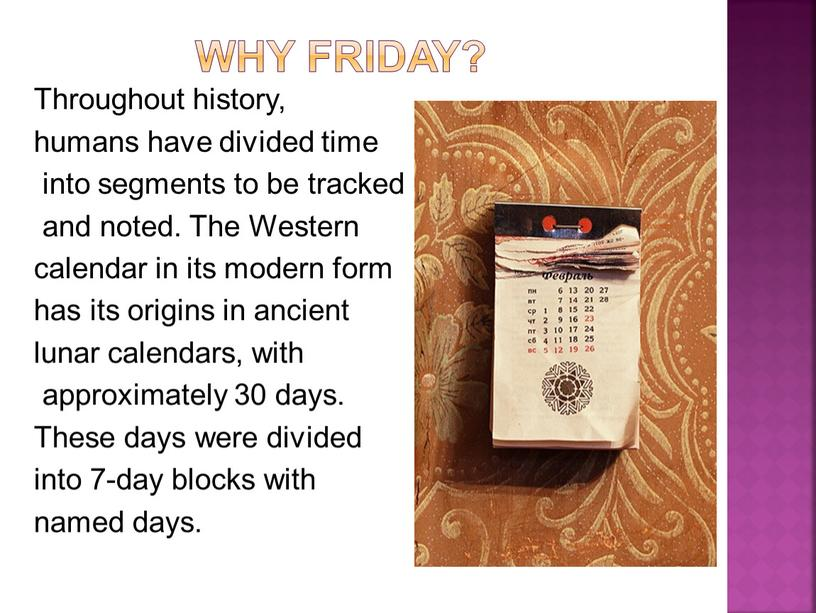 Why Friday? Throughout history, humans have divided time into segments to be tracked and noted