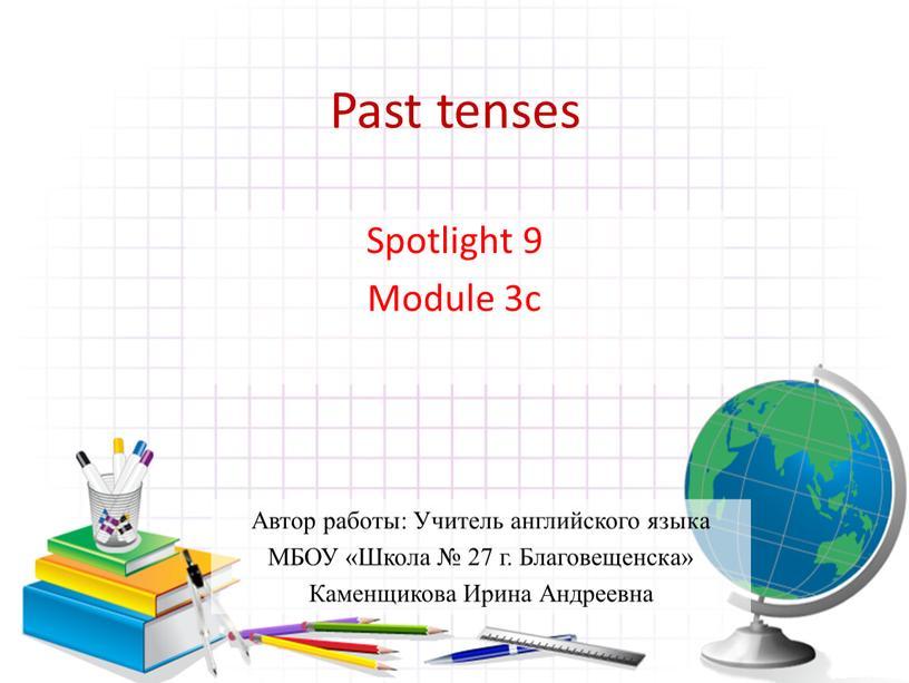 Past tenses Spotlight 9 Module 3c