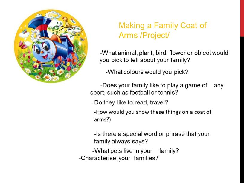 Making a Family Coat of Arms /Project/ -What animal, plant, bird, flower or object would you pick to tell about your family? -What colours would…
