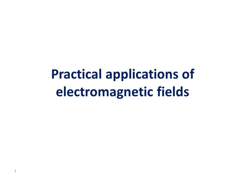 Practical applications of electromagnetic fields 1