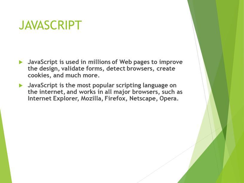 JAVASCRIPT JavaScript is used in millions of