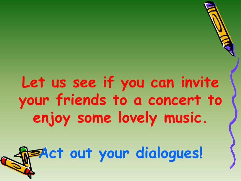 Let us see if you can invite your friends to a concert to enjoy some lovely music