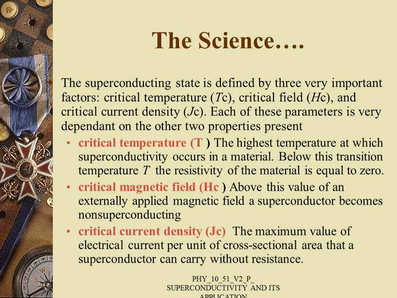 The Science…. The superconducting state is defined by three very important factors: critical temperature (