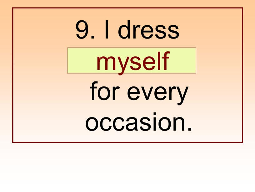 I dress … for every occasion