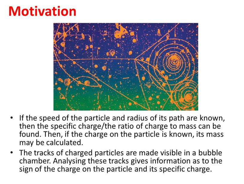 Motivation If the speed of the particle and radius of its path are known, then the specific charge/the ratio of charge to mass can be…