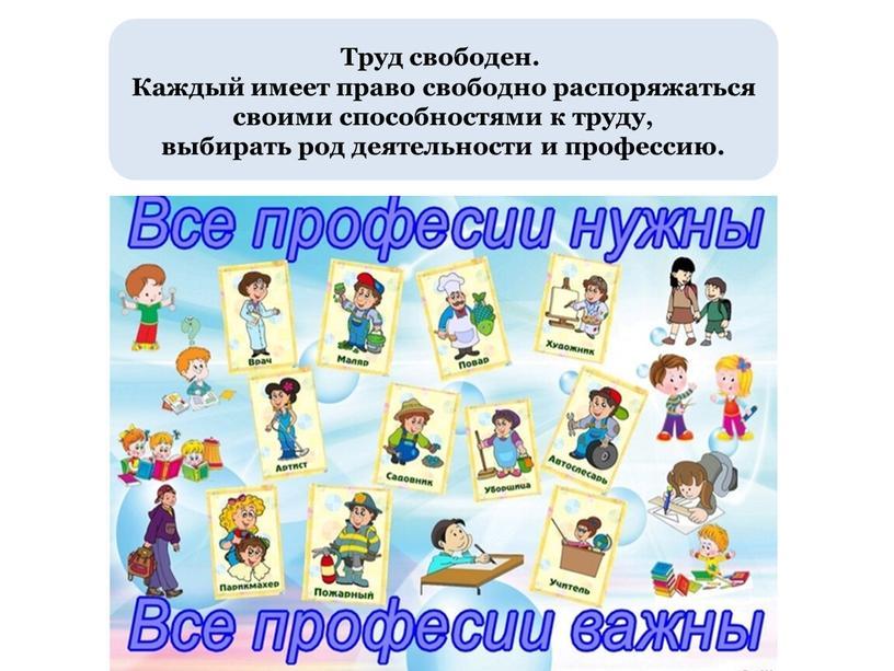 Труд свободен. Каждый имеет право свободно распоряжаться своими способностями к труду, выбирать род деятельности и профессию