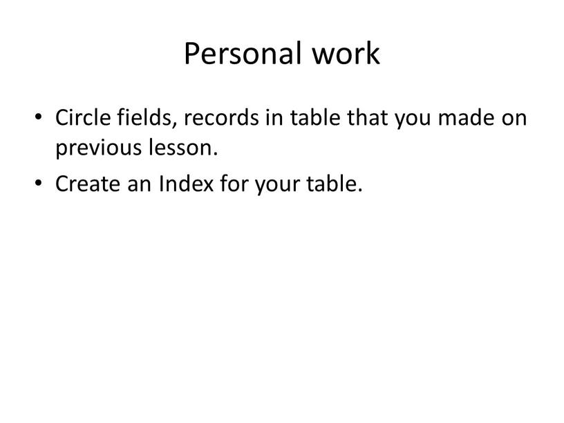 Personal work Circle fields, records in table that you made on previous lesson