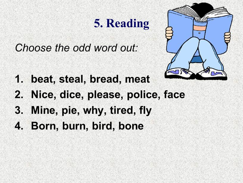 Reading Choose the odd word out: beat, steal, bread, meat