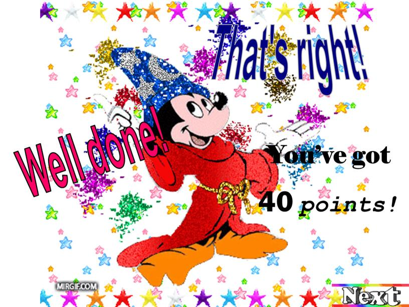 That's right! Well done! You've got 40 points!
