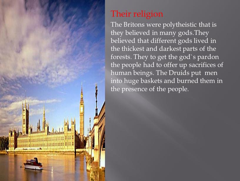Their religion The Britons were polytheistic that is they believed in many gods