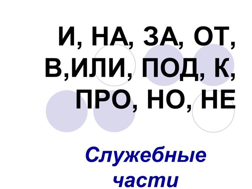 И, НА, ЗА, ОТ, В,ИЛИ, ПОД, К, ПРО,