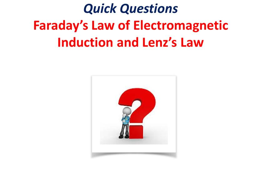 Quick Questions Faraday's Law of